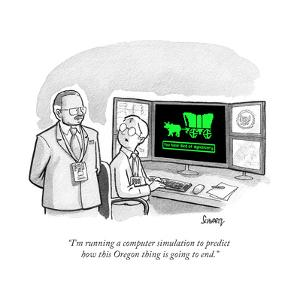 """""""I'm running a computer simulation to predict how this Oregon thing is goi…"""" - Cartoon by Benjamin Schwartz"""