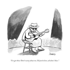 """I've got those 'Don't worry about me, I'll just be here, all alone' blues - New Yorker Cartoon by Benjamin Schwartz"