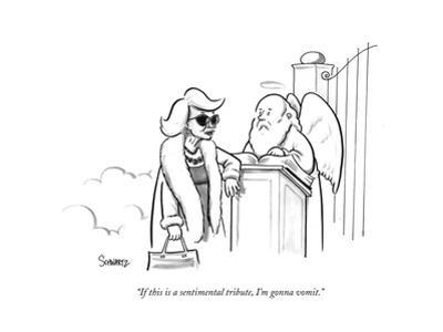 """If this is a sentimental tribute, I'm gonna vomit."" - New Yorker Cartoon by Benjamin Schwartz"