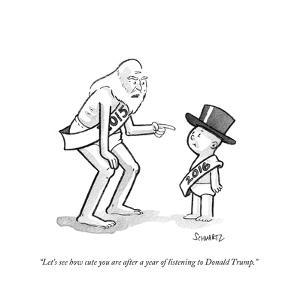 """Let's see how cute you are after a year of listening to Donald Trump."" - Cartoon by Benjamin Schwartz"