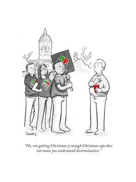 """No, not getting Christmasy-enough Christmas cups does not mean you undersÉ"" - Cartoon by Benjamin Schwartz"