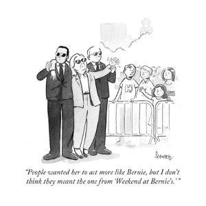 """People wanted her to act more like Bernie, but I don't think they meant t…"" - Cartoon by Benjamin Schwartz"