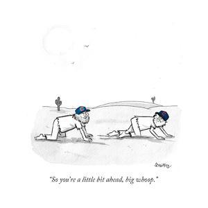 """""""So you're a little bit ahead, big whoop."""" - Cartoon by Benjamin Schwartz"""