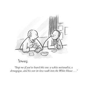 """""""Stop me if you've heard this one: a white nationalist, a demagogue, and h?"""" - Cartoon by Benjamin Schwartz"""