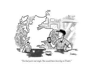 """""""Too bad you're not single. You would have been big on Tinder."""" - New Yorker Cartoon by Benjamin Schwartz"""