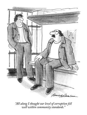"""""""All along I thought our level of corruption fell well within community st?"""" - New Yorker Cartoon"""