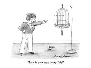 """""""Back in your cage, young lady!"""" - New Yorker Cartoon by Bernard Schoenbaum"""
