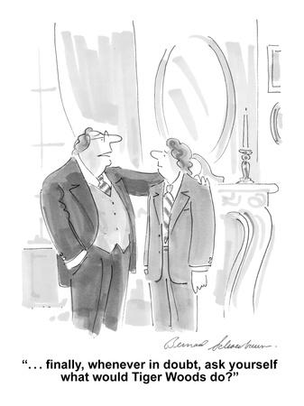 """""""...Finally, whenever in doubt, ask yourself what would Tiger Woods do?"""" - Cartoon"""