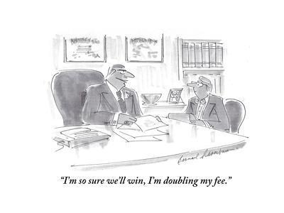 """I'm so sure we'll win, I'm doubling my fee."" - Cartoon"