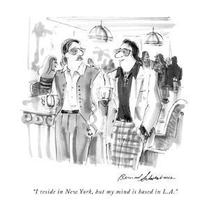 """I reside in New York, but my mind is based in L.A."" - New Yorker Cartoon by Bernard Schoenbaum"