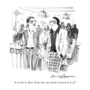 """I reside in New York, but my mind is based in L.A."" - New Yorker Cartoon by Bernard Schoenbaum"