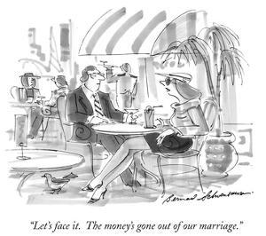 """Let's face it.  The money's gone out of our marriage."" - New Yorker Cartoon by Bernard Schoenbaum"