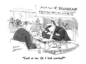 """Look at me.  Do I look worried?"" - New Yorker Cartoon by Bernard Schoenbaum"