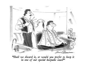 """""""Shall we discard it, or would you prefer to keep it in one of our special?"""" - New Yorker Cartoon by Bernard Schoenbaum"""