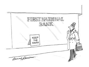 "Sign in window of ""First National Bank"" says ""Keep the faith"". - New Yorker Cartoon by Bernard Schoenbaum"