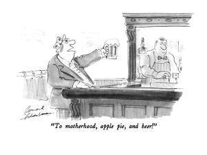 """""""To motherhood, apple pie, and beer!"""" - New Yorker Cartoon by Bernard Schoenbaum"""
