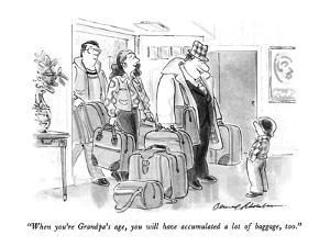"""""""When you're Grandpa's age, you will have accumulated a lot of baggage, to?"""" - New Yorker Cartoon by Bernard Schoenbaum"""