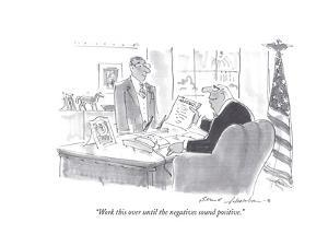 """Work this over until the negatives sound positive."" - Cartoon by Bernard Schoenbaum"
