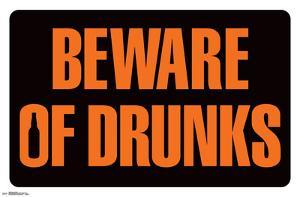 BEWARE OF DRUNKS