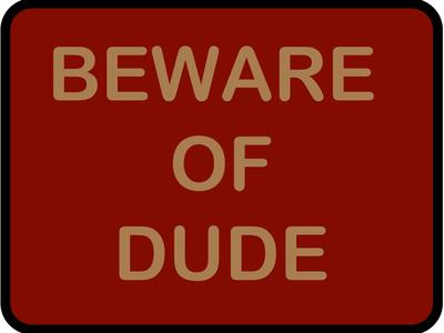 https://imgc.allpostersimages.com/img/posters/beware-of-dude_u-L-PXJ8480.jpg?artPerspective=n