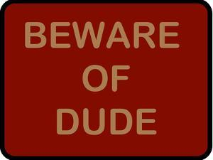 Beware of Dude