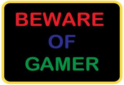 Beware of Gamer