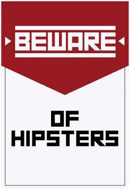 Beware Of Hipsters - Vertical Sign