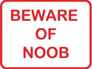 Beware of Noob