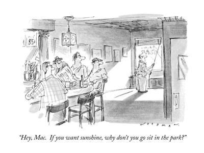 """""""Hey, Mac.  If you want sunshine, why don't you go sit in the park?"""" - New Yorker Cartoon"""
