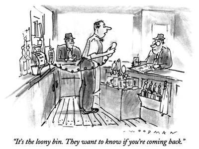 """""""It's the loony bin.  They want to know if you're coming back."""" - New Yorker Cartoon"""