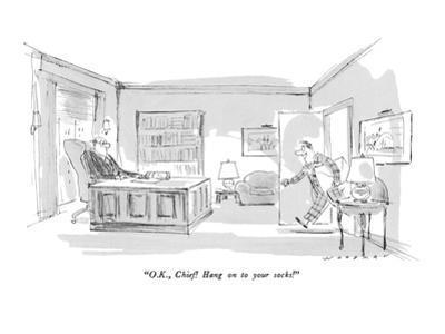 """O.K., Chief!  Hang on to your socks!"" - New Yorker Cartoon"