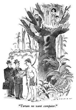 """""""Tarzan no want computer."""" - New Yorker Cartoon"""