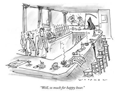 """""""Well, so much for happy hour."""" - New Yorker Cartoon"""