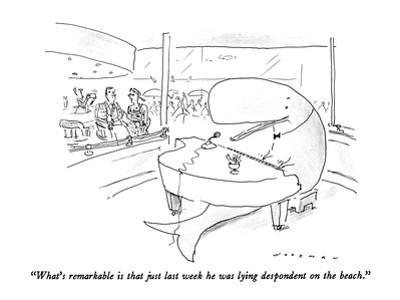 """""""What's remarkable is that just last week he was lying despondent on the b…"""" - New Yorker Cartoon"""