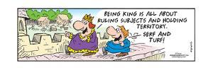 Frank & Ernest - Being king is all about ruling subjects and holding territory.  Serf and turf! by Bob and Tom Thaves