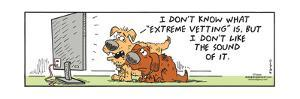 "Frank & Ernest - I don't know what ""extreme vetting"" is, but I don't like the sound of it. by Bob and Tom Thaves"