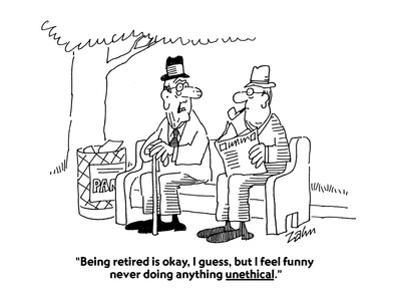 """""""Being retired is okay, I guess, but I feel funny never doing anything une…"""" - Cartoon"""
