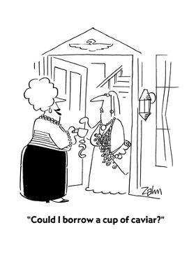 """Could I borrow a cup of caviar?"" - Cartoon by Bob Zahn"