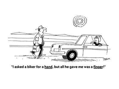 """""""I asked a biker for a hand, but all he gave me was a finger!"""" - Cartoon"""