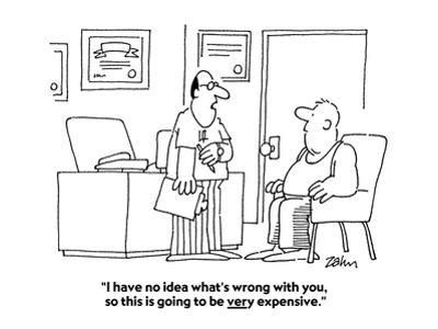 """""""I have no idea what's wrong with you, so this is going to be very expensi…"""" - Cartoon"""