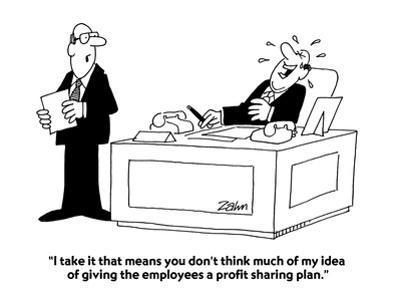 """""""I take it that means you don't think much of my idea of giving the employ…"""" - Cartoon"""