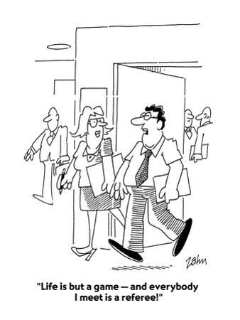 """""""Life is but a game—and everybody I meet is a referee!"""" - Cartoon"""