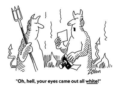 """""""Oh, hell, your eyes came out all white!"""" - Cartoon"""