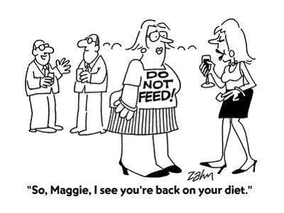 """""""So, Maggie, I see you're back on your diet."""" - Cartoon"""