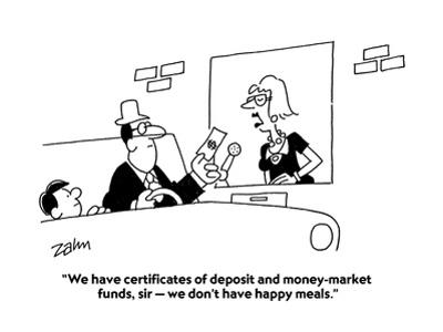 """""""We have certificates of deposit and money-market funds, sir — we don't ha…"""" - Cartoon"""