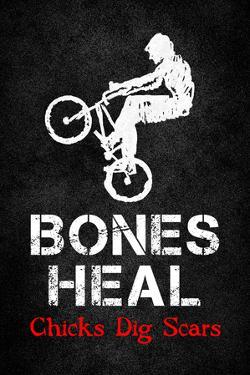 Bones Heal Chicks Dig Scars BMX Sports