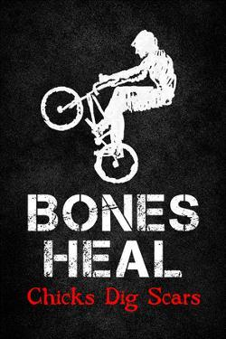 Bones Heal Chicks Dig Scars
