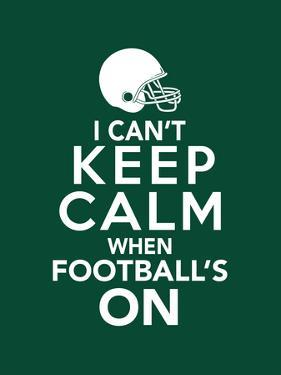 I Can't Keep Calm When Football's On by Boots