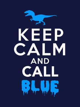 Keep Calm and Call Blue - Jurassic Raptor by Boots
