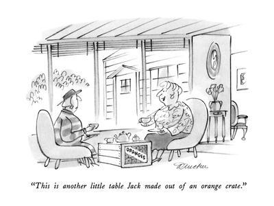 """""""This is another little table Jack made out of an orange crate."""" - New Yorker Cartoon"""